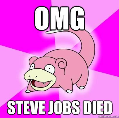 OMG Steve Jobs Died - OMG Steve Jobs Died  Slowpoke