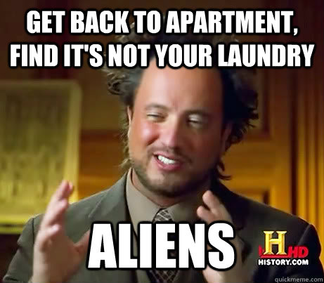 Get back to apartment, find it's not your laundry Aliens