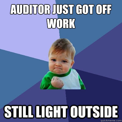 Auditor just got off work Still light outside - Auditor just got off work Still light outside  Success Kid