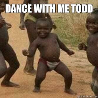 8a0174e09b6363b86f860d3f0005590835397c08f04ee2418b1b607d6138fd95 dance with me todd its friday niggas quickmeme