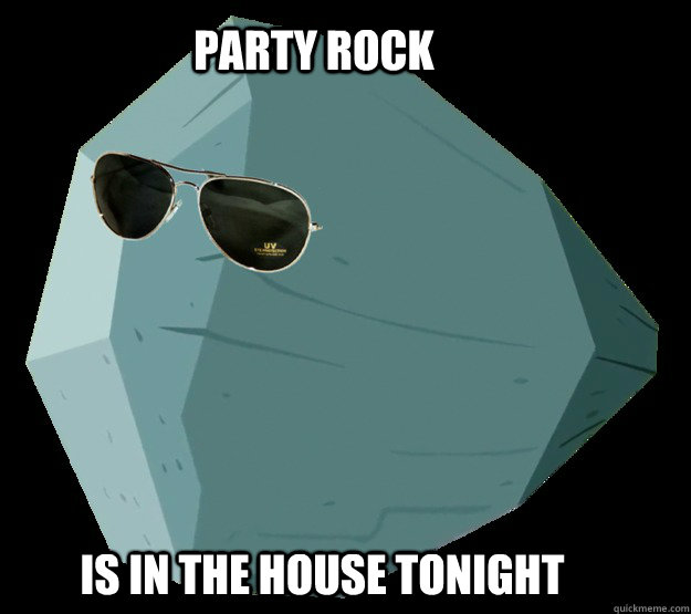 Party rock  is in the house tonight  Party Rock