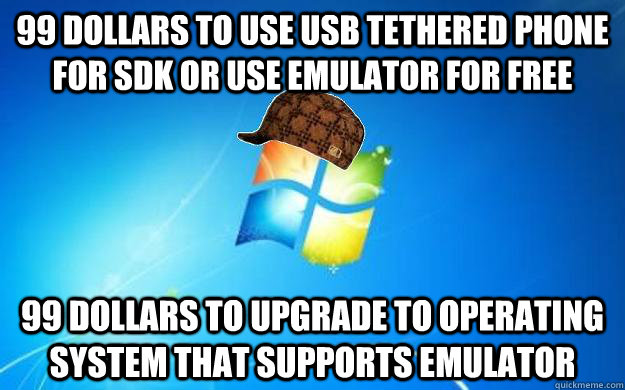 99 dollars to use USB tethered phone for SDK or use emulator for free 99 dollars to upgrade to operating system that supports emulator - 99 dollars to use USB tethered phone for SDK or use emulator for free 99 dollars to upgrade to operating system that supports emulator  Misc