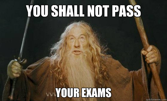 You shall not pass your exams