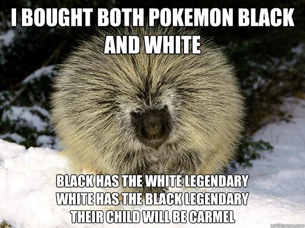 I bought both pokemon black and white Black has the white legendary white has the black legendary their child will be carmel
