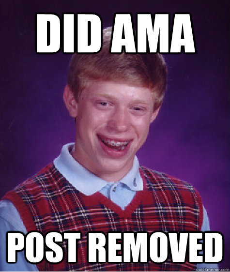 Did AMA post removed - Did AMA post removed  Bad Luck Brian