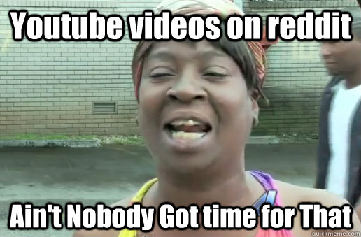 Youtube videos on reddit Ain't Nobody Got time for That