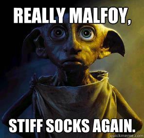 Really Malfoy, Stiff Socks again.  Disgruntled House-elf Dobby
