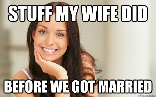 Stuff my wife did before we got married - Stuff my wife did before we got married  Misc
