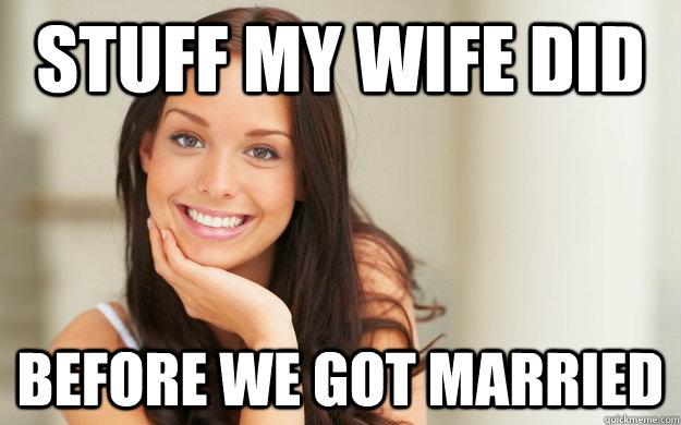 Stuff my wife did before we got married - Stuff my wife did before we got married  Misc