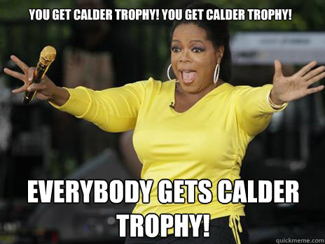YOU GET CALDER TROPHY! YOU GET CALDER TROPHY! everybody gets CALDER TROPHY!  Oprah Loves Ham