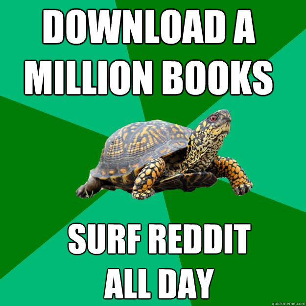 Download a million books Surf reddit  all day  Torrenting Turtle