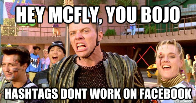 Hey McFly, you Bojo Hashtags dont work on facebook - Hey McFly, you Bojo Hashtags dont work on facebook  Misc