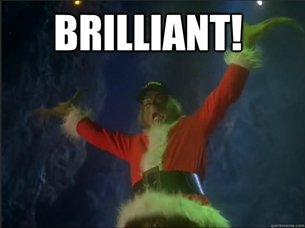 brilliant!  - brilliant!   The Grinch