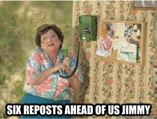 Six reposts ahead of us jimmy -  Six reposts ahead of us jimmy  Misc