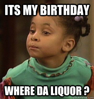 Its my Birthday where da liquor ? - Its my Birthday where da liquor ?  Misc
