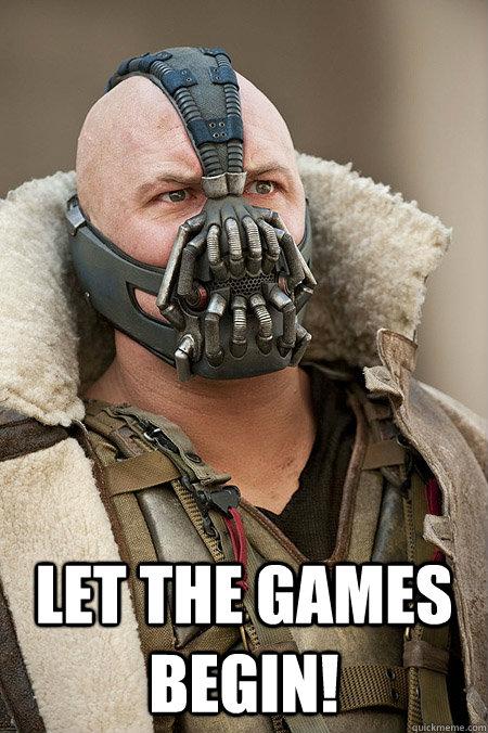 let the games begin! -  let the games begin!  Bad Jokes Bane