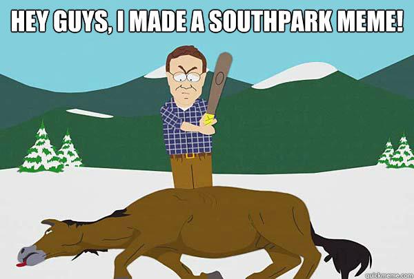 Hey guys, I made a southpark meme!