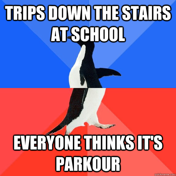 Trips down the stairs at school Everyone thinks it's parkour - Trips down the stairs at school Everyone thinks it's parkour  Socially Awkward Awesome Penguin