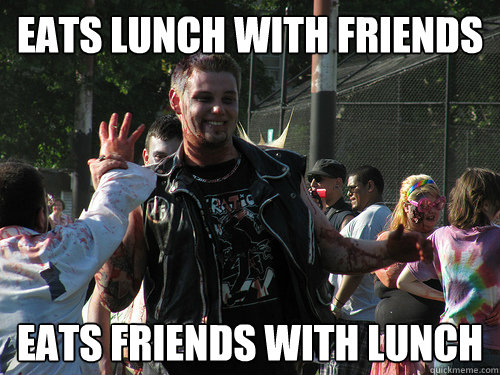eats lunch with friends eats friends with lunch popular zombie