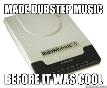 Made Dubstep music before it was cool - Made Dubstep music before it was cool  Misc