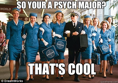 So your a psych major? That's cool