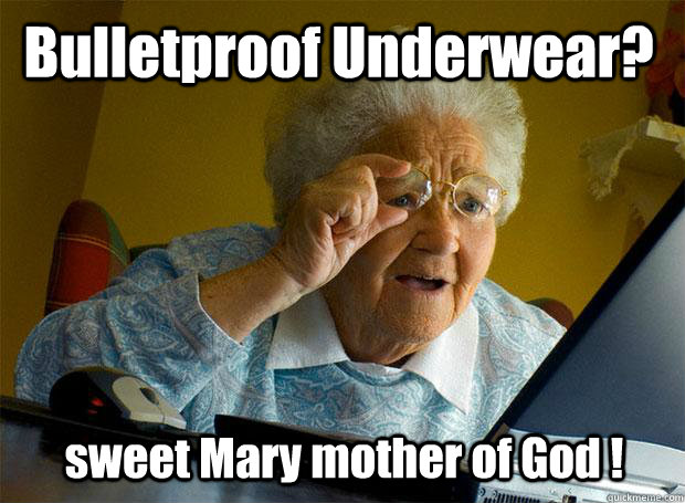 8a56a1ea391c009b9184b9c7630de69a439a049c01148be5774f2207dd2b4942 bulletproof underwear? sweet mary mother of god ! grandma finds