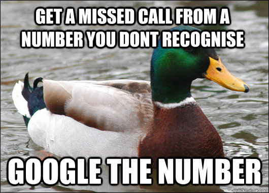 Get a missed call from a number you dont recognise Google the number - Get a missed call from a number you dont recognise Google the number  Actual Advice Mallard