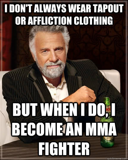 8a601a5b96c0b981140145813956c8e24ad9b3d707243e765da7bcdc09096aed i don't always wear tapout or affliction clothing but when i do, i