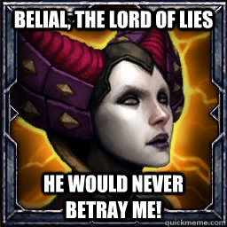 Belial, the Lord of Lies He would never betray me! - Belial, the Lord of Lies He would never betray me!  Maghda Logic