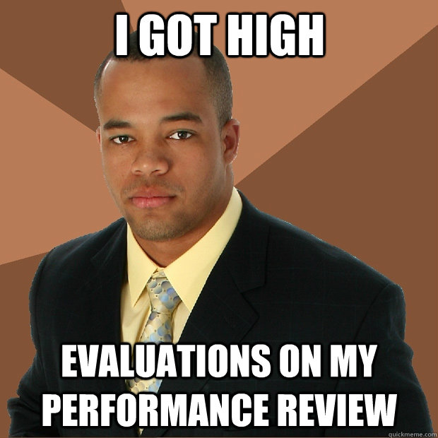I got HIgh Evaluations on my performance review  - I got HIgh Evaluations on my performance review   Successful Black Man