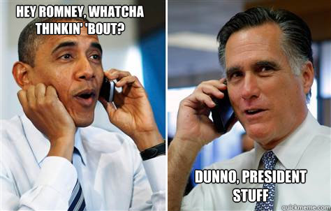 Hey Romney, whatcha thinkin' 'bout? Dunno, president stuff - Hey Romney, whatcha thinkin' 'bout? Dunno, president stuff  Misc