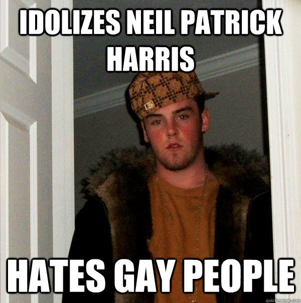 Idolizes Neil Patrick Harris Hates Gay People - Idolizes Neil Patrick Harris Hates Gay People  Scumbag Steve