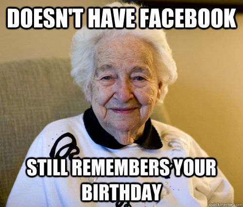 Doesn't have Facebook Still remembers your birthday - Doesn't have Facebook Still remembers your birthday  Misc