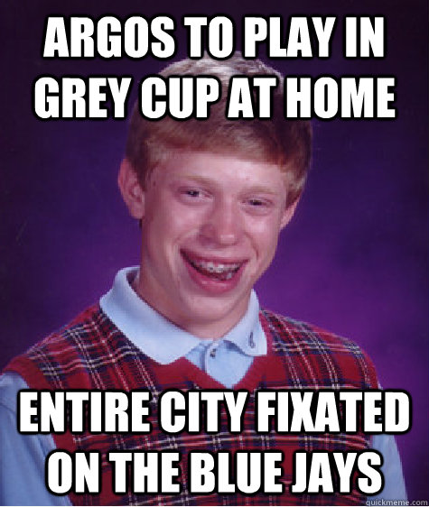 argos to play in grey cup at home entire city fixated on the blue jays - argos to play in grey cup at home entire city fixated on the blue jays  Misc