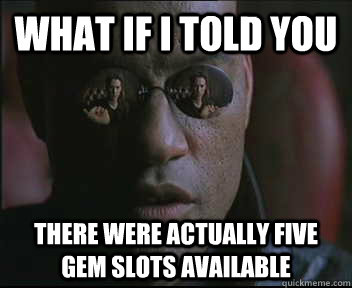 What if I told you there were actually five gem slots available - What if I told you there were actually five gem slots available  Morpheus SC