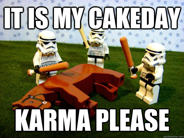 It is my cakeday Karma please - It is my cakeday Karma please  Karma Please