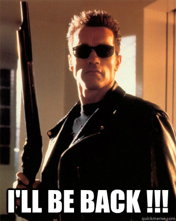 I'LL BE BACK !!!