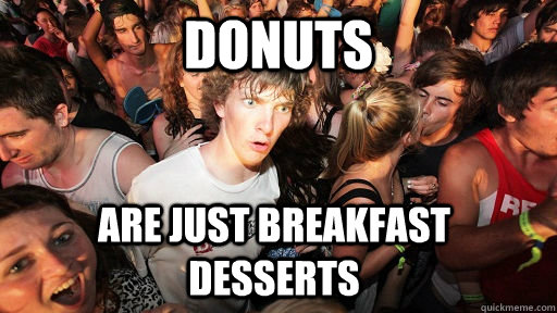 Donuts Are just breakfast desserts - Donuts Are just breakfast desserts  Sudden Clarity Clarence