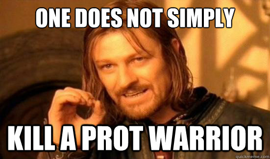 One Does Not Simply kill a prot warrior - One Does Not Simply kill a prot warrior  Boromir