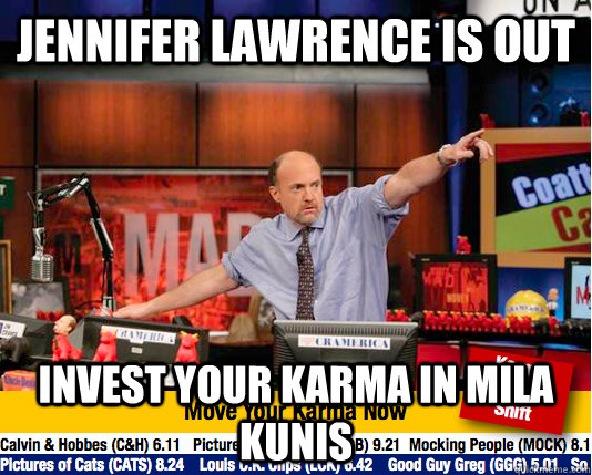 jennifer lawrence is out invest your karma in mila kunis - jennifer lawrence is out invest your karma in mila kunis  move your karma now