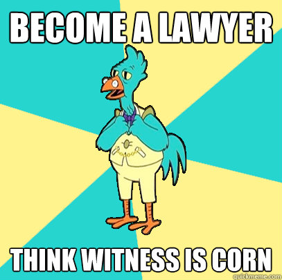 Become a lawyer think witness is corn