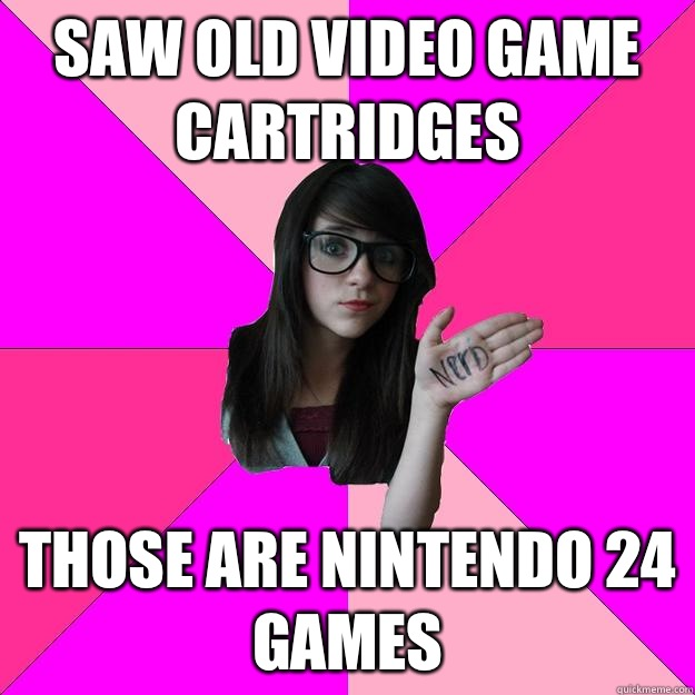 Saw old video game cartridges Those are Nintendo 24 games - Saw old video game cartridges Those are Nintendo 24 games  Idiot Nerd Girl