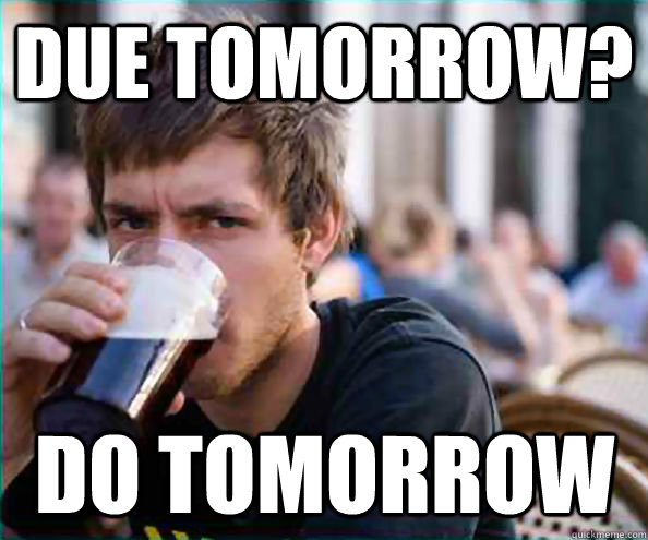 Due tomorrow? do tomorrow - Due tomorrow? do tomorrow  Lazy College Senior
