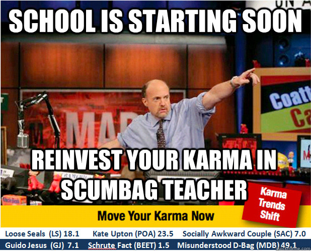 School is starting soon Reinvest your karma in scumbag teacher