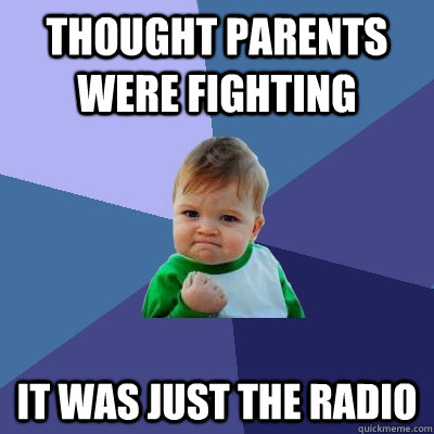 THought parents were fighting It was just the radio - THought parents were fighting It was just the radio  Success Kid