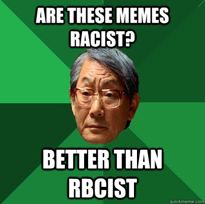 Are these memes racist? Better than rbcist - Are these memes racist? Better than rbcist  High Expectations Asian Father