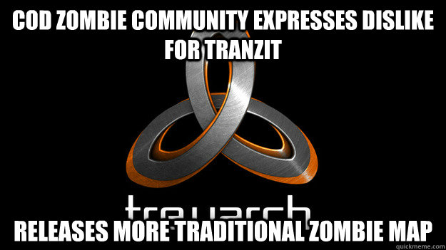CoD Zombie community expresses dislike for Tranzit Releases more traditional zombie map  - CoD Zombie community expresses dislike for Tranzit Releases more traditional zombie map   Good Guy Treyarch