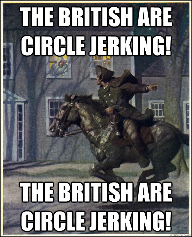 The British are circle jerking! The British are circle jerking!