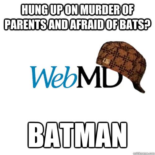hung up on murder of parents and afraid of bats? Batman - hung up on murder of parents and afraid of bats? Batman  Scumbag WebMD