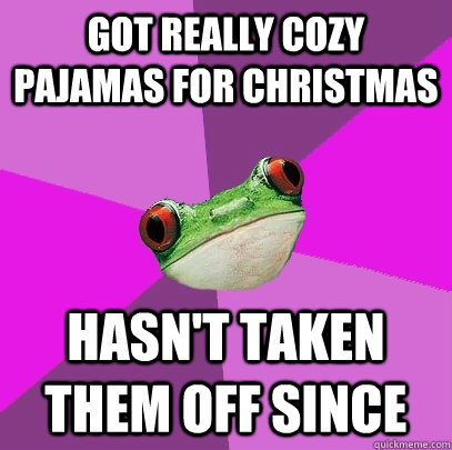 Got really cozy pajamas for Christmas Hasn't taken them off since - Got really cozy pajamas for Christmas Hasn't taken them off since  Foul Bachelorette Frog